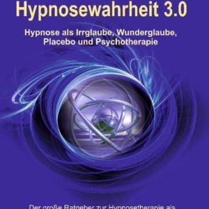 Hypnosewahrheit 3.0 >2. Auflage mit Online-Forum<